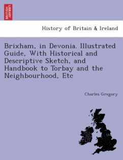 Brixham, in Devonia. Illustrated guide, with historical and descriptive sketch, and handbook to Torbay and the neighbourhood, etc. - Gregory, Charles