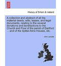A Collection and Abstract of All the Material Deeds, Wills, Leases, and Legal Documents, Relating to the Several Donations and Benefactions to the Church and Poor of the Parish of Dartford ... and of the Spittal Alms-Houses, Etc. - John Landale