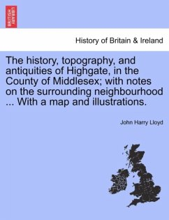 The history, topography, and antiquities of Highgate, in the County of Middlesex with notes on the surrounding neighbourhood ... With a map and illustrations. - Lloyd, John Harry