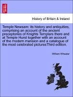 Temple Newsam: its history and antiquities, comprising an account of the ancient preceptories of Knights Templars there and at Temple Hurst together with an account of the modern mansion and a catalogue of the most celebrated picturesThird edition. - Wheater, William