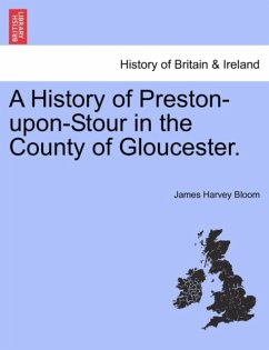 A History of Preston-upon-Stour in the County of Gloucester. - Bloom, James Harvey