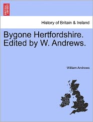 Bygone Hertfordshire. Edited By W. Andrews. - William Andrews