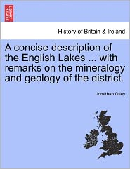 A Concise Description Of The English Lakes ... With Remarks On The Mineralogy And Geology Of The District. - Jonathan Otley