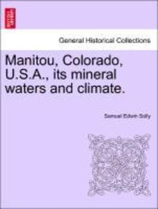 Manitou, Colorado, U.S.A., its mineral waters and climate. als Taschenbuch von Samuel Edwin Solly
