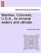 Manitou, Colorado, U.S.A., Its Mineral Waters and Climate.