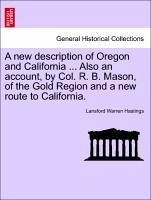 A new description of Oregon and California ... Also an account, by Col. R. B. Mason, of the Gold Region and a new route to California. - Hastings, Lansford Warren