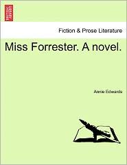 Miss Forrester. A Novel. - Annie Edwards