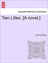 Two Lilies. [A Novel.] - Julia Kavanagh