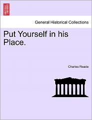 Put Yourself In His Place. - Charles Reade