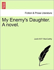 My Enemy's Daughter. A Novel. - Justin M.P. Maccarthy