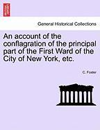 An Account of the Conflagration of the Principal Part of the First Ward of the City of New York, Etc.