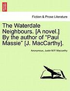 "The Waterdale Neighbours. [A Novel.] by the Author of ""Paul Massie"" [J. MacCarthy]."