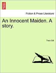 An Innocent Maiden. A Story. - Theo Gift