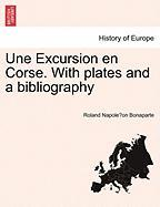 Une Excursion En Corse. with Plates and a Bibliography