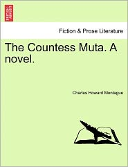 The Countess Muta. A Novel. - Charles Howard Montague
