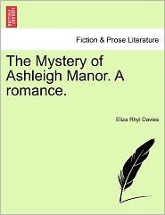 The Mystery Of Ashleigh Manor. A Romance. - Eliza Rhyl Davies