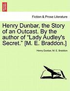 "Henry Dunbar, the Story of an Outcast. by the Author of ""Lady Audley's Secret."" [M. E. Braddon.]"