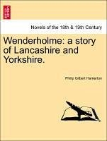 Wenderholme: a story of Lancashire and Yorkshire.Vol. I. - Hamerton, Philip Gilbert