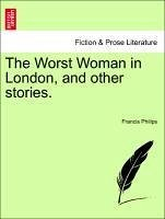 The Worst Woman in London, and other stories. - Philips, Francis