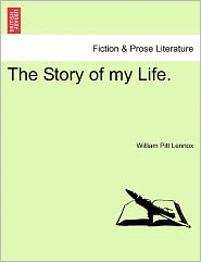 The Story Of My Life. - William Pitt Lennox