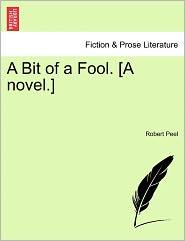 A Bit Of A Fool. [A Novel.]