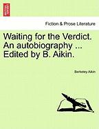 Waiting for the Verdict. an Autobiography ... Edited by B. Aikin.