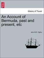 An Account of Bermuda, past and present, etc - Ogilvy, John M. D.