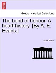 The Bond Of Honour. A Heart-History. [By A. E. Evans.]