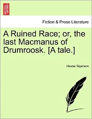 A Ruined Race; Or, The Last Macmanus Of Drumroosk. [A Tale.]