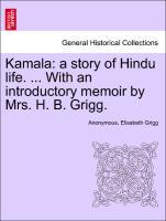 Kamala: a story of Hindu life. ... With an introductory memoir by Mrs. H. B. Grigg. als Taschenbuch von Anonymous, Elisabeth Grigg