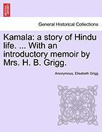 Kamala: A Story of Hindu Life. ... with an Introductory Memoir by Mrs. H. B. Grigg.