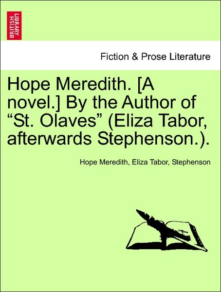 Hope Meredith. [A novel.] By the Author of St. Olaves (Eliza Tabor, afterwards Stephenson.). VOL. I als Taschenbuch von Hope Meredith, Eliza Tabor... - British Library, Historical Print Editions