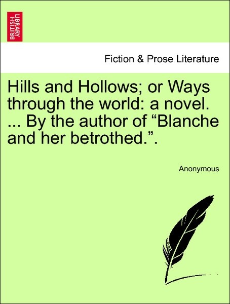 Hills and Hollows; or Ways through the world: a novel. ... By the author of Blanche and her betrothed. vol. I als Taschenbuch von Anonymous