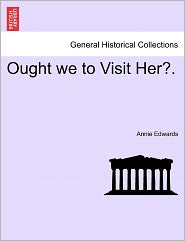 Ought We To Visit Her?. - Annie Edwards