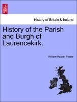 History of the Parish and Burgh of Laurencekirk. - Fraser, William Ruxton