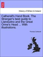 Catherall´s Hand Book. The Stranger´s best guide to Llandudno and the Great Orme´s Head ... With illustrations. als Taschenbuch von Thomas Catherall