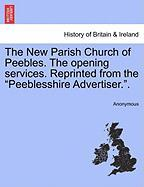 "The New Parish Church of Peebles. the Opening Services. Reprinted from the ""Peeblesshire Advertiser.."""