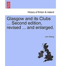 Glasgow and Its Clubs ... Second Edition, Revised ... and Enlarged. - John Strang
