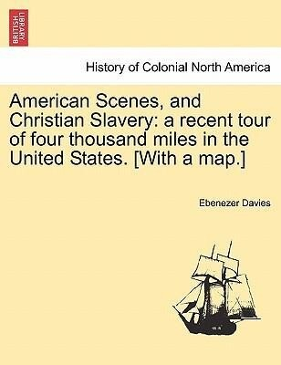 American Scenes, and Christian Slavery: a recent tour of four thousand miles in the United States. [With a map.] als Taschenbuch von Ebenezer Davies
