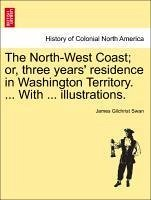 The North-West Coast or, three years' residence in Washington Territory. ... With ... illustrations. - Swan, James Gilchrist
