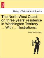 The North-West Coast; or, three years´ residence in Washington Territory. ... With ... illustrations. als Taschenbuch von James Gilchrist Swan