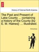Anonymous: The Past and Present of Lake County ... containing a history of the County [by E. M. Haines]: ... Illustrated.