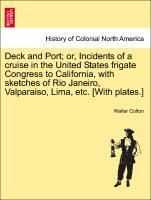 Deck and Port; or, Incidents of a cruise in the United States frigate Congress to California, with sketches of Rio Janeiro, Valparaiso, Lima, etc....