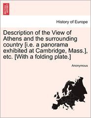 Description of the View of Athens and the Surrounding Country [I.E. a Panorama Exhibited at Cambridge, Mass.], Etc. [With a Folding Plate.]