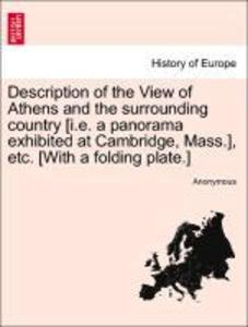 Description of the View of Athens and the surrounding country [i.e. a panorama exhibited at Cambridge, Mass.], etc. [With a folding plate.] als Ta... - British Library, Historical Print Editions