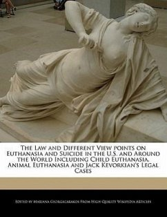 The Law and Different View Points on Euthanasia and Suicide in the U.S. and Around the World Including Child Euthanasia, Animal Euthanasia and Jack Ke - Georgacarakos, Mariana