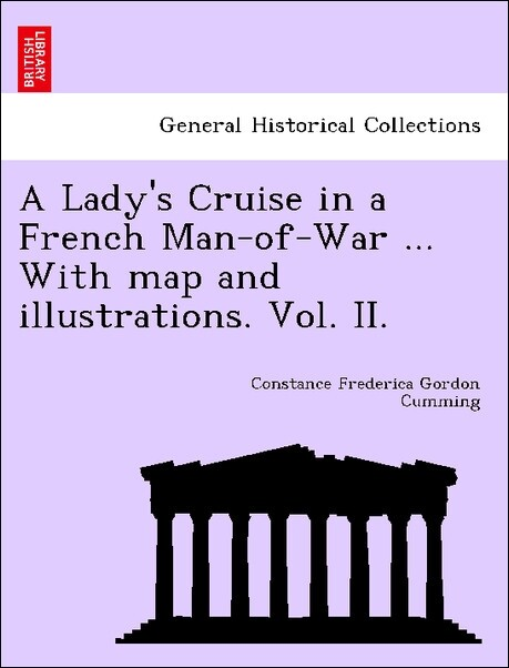 A Lady´s Cruise in a French Man-of-War ... With map and illustrations. Vol. II. als Taschenbuch von Constance Frederica Gordon Cumming