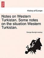 Notes on Western Turkistan. Some Notes on the Situation Western Turkistan.
