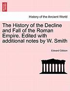 The History of the Decline and Fall of the Roman Empire. Edited with Additional Notes by W. Smith