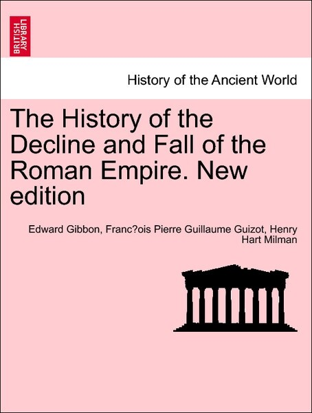 The History of the Decline and Fall of the Roman Empire. New edition. VOL. IV als Taschenbuch von Edward Gibbon, Franc´ois Pierre Guillaume Guizot...